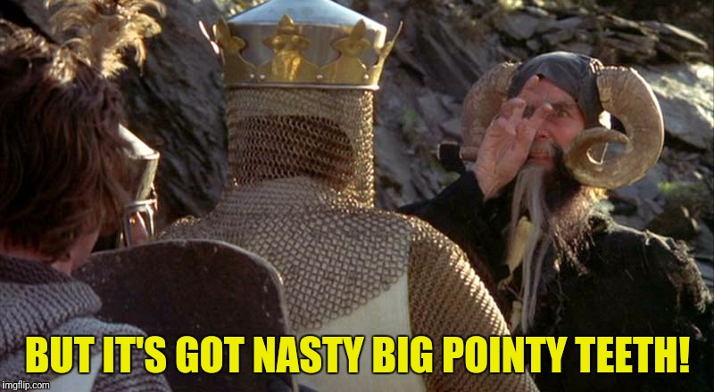 BUT IT'S GOT NASTY BIG POINTY TEETH! | made w/ Imgflip meme maker