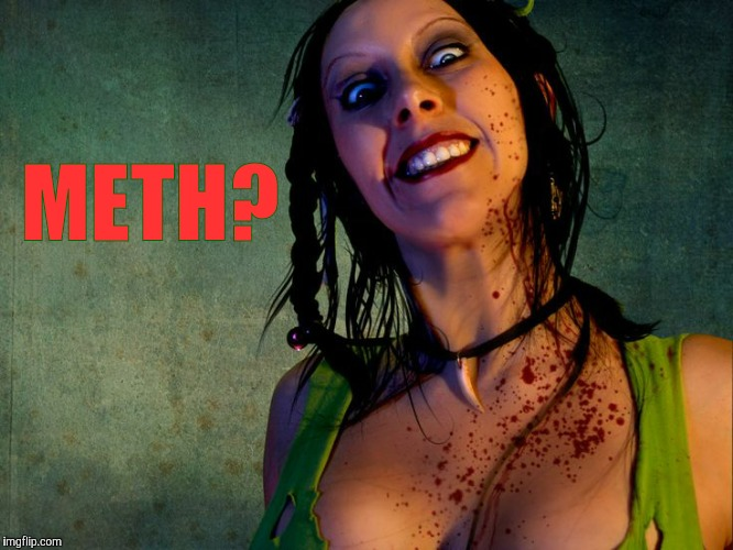 Chainsaw Sally psycho stalker,,, | METH? | image tagged in chainsaw sally psycho stalker | made w/ Imgflip meme maker