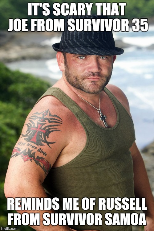 Most Interesting Survivor | IT'S SCARY THAT JOE FROM SURVIVOR 35 REMINDS ME OF RUSSELL FROM SURVIVOR SAMOA | image tagged in most interesting survivor | made w/ Imgflip meme maker