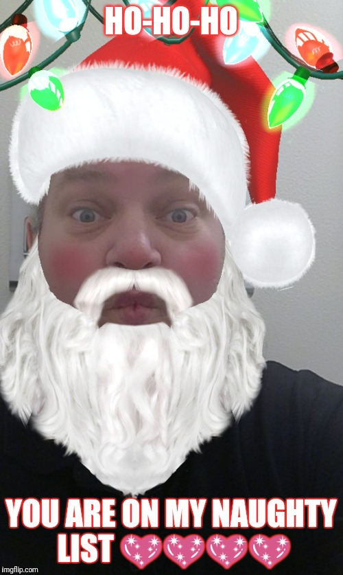 Naughty list | HO-HO-HO YOU ARE ON MY NAUGHTY LIST  | image tagged in santa | made w/ Imgflip meme maker