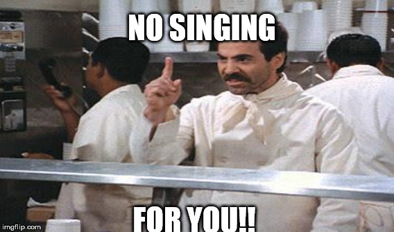 NO SINGING FOR YOU!! | made w/ Imgflip meme maker