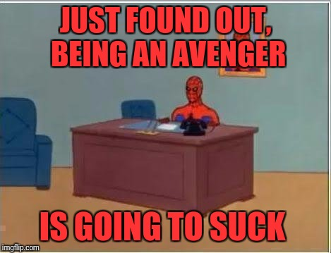 Spiderman Computer Desk Meme | JUST FOUND OUT, BEING AN AVENGER IS GOING TO SUCK | image tagged in memes,spiderman computer desk,spiderman | made w/ Imgflip meme maker
