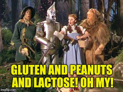 GLUTEN AND PEANUTS AND LACTOSE! OH MY! | made w/ Imgflip meme maker