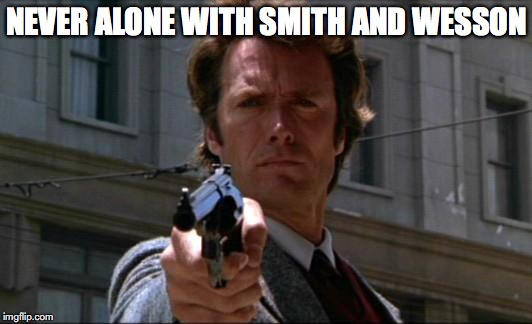 NEVER ALONE WITH SMITH AND WESSON | made w/ Imgflip meme maker