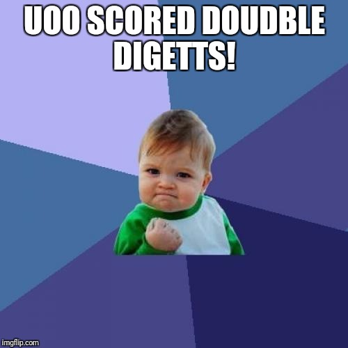 Success Kid Meme | UOO SCORED DOUDBLE DIGETTS! | image tagged in memes,success kid | made w/ Imgflip meme maker
