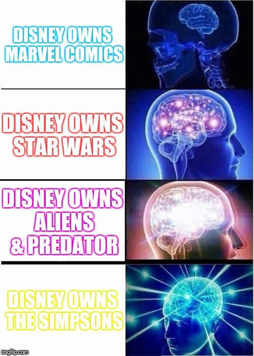 Expanding Brain Meme | DISNEY OWNS MARVEL COMICS DISNEY OWNS STAR WARS DISNEY OWNS ALIENS & PREDATOR DISNEY OWNS THE SIMPSONS | image tagged in memes,expanding brain | made w/ Imgflip meme maker