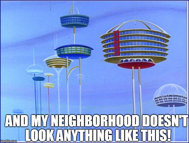 AND MY NEIGHBORHOOD DOESN'T LOOK ANYTHING LIKE THIS! | made w/ Imgflip meme maker