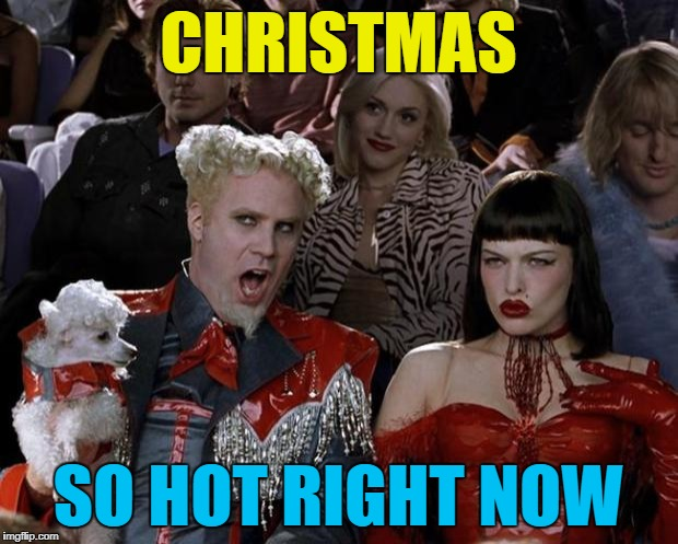 It was barely anywhere a few months ago... :) | CHRISTMAS SO HOT RIGHT NOW | image tagged in memes,mugatu so hot right now,christmas | made w/ Imgflip meme maker