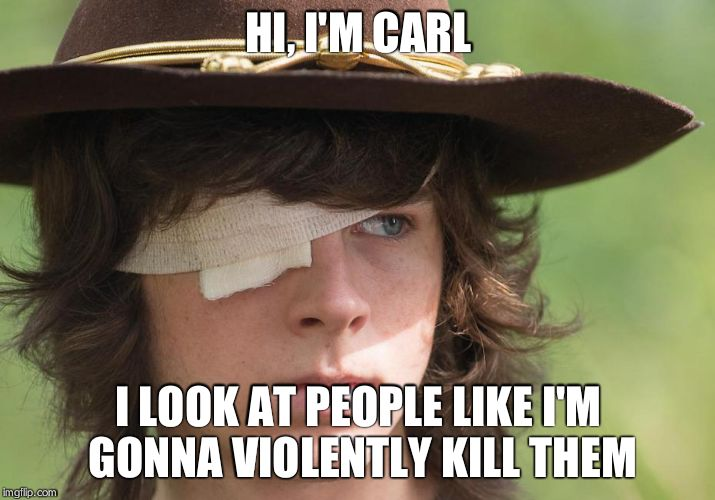 HI, I'M CARL I LOOK AT PEOPLE LIKE I'M GONNA VIOLENTLY KILL THEM | image tagged in walking dead carl | made w/ Imgflip meme maker