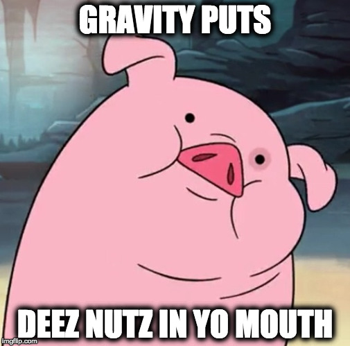 GRAVITY PUTS DEEZ NUTZ IN YO MOUTH | image tagged in pato gravity falls | made w/ Imgflip meme maker