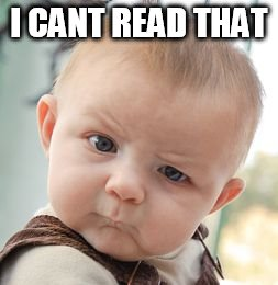 Skeptical Baby Meme | I CANT READ THAT | image tagged in memes,skeptical baby | made w/ Imgflip meme maker