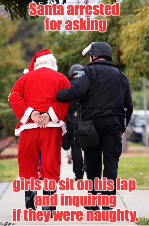 Mary Christmas! | . | image tagged in memes,santa,arrested,girls on lap,naughty,sexual harassment | made w/ Imgflip meme maker