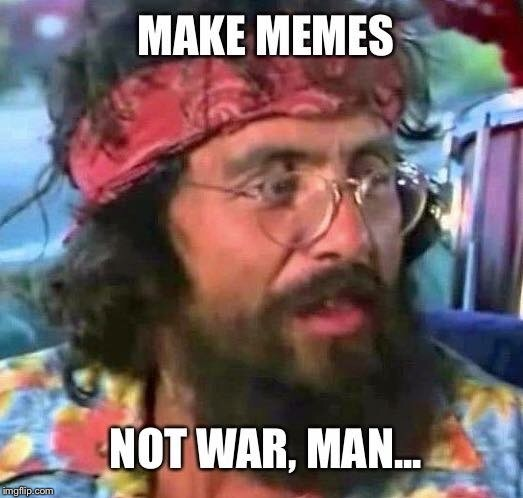 Meme peace | A | image tagged in tommy chong | made w/ Imgflip meme maker