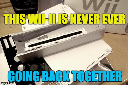 THIS WII-II IS NEVER EVER GOING BACK TOGETHER | made w/ Imgflip meme maker