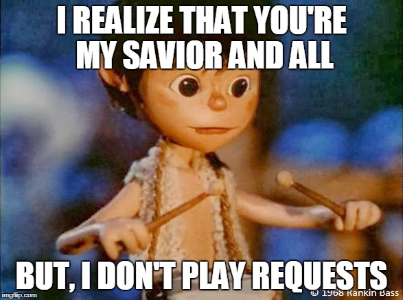 Carl always sticks to his play list | I REALIZE THAT YOU'RE MY SAVIOR AND ALL BUT, I DON'T PLAY REQUESTS | image tagged in christmas,merry christmas | made w/ Imgflip meme maker