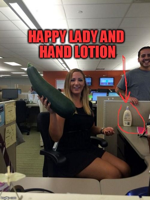 Happy Lady | HAPPY LADY AND HAND LOTION | image tagged in happy lady,cucumber,huge | made w/ Imgflip meme maker