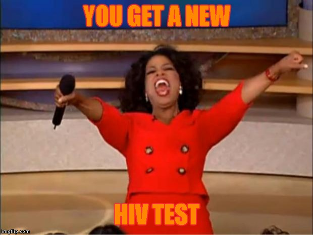 Oprah You Get A Meme | YOU GET A NEW HIV TEST | image tagged in memes,oprah you get a | made w/ Imgflip meme maker