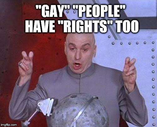 """GAY"" ""PEOPLE"" HAVE ""RIGHTS"" TOO 