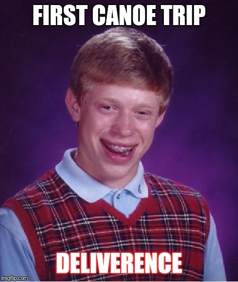 Bad Luck Brian Meme | FIRST CANOE TRIP DELIVERENCE | image tagged in memes,bad luck brian | made w/ Imgflip meme maker