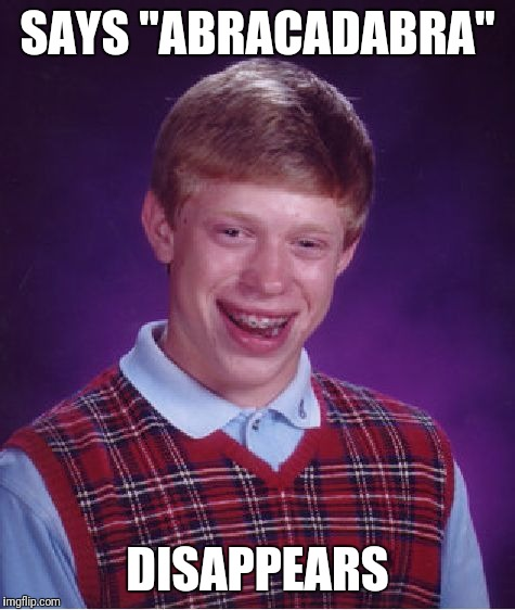 "Bad Luck Brian Meme | SAYS ""ABRACADABRA"" DISAPPEARS 