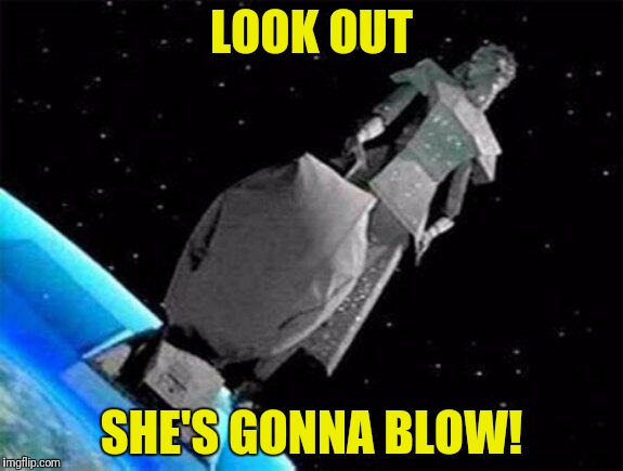 LOOK OUT SHE'S GONNA BLOW! | made w/ Imgflip meme maker