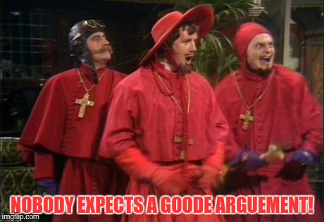 NOBODY EXPECTS A GOODE ARGUEMENT! | made w/ Imgflip meme maker