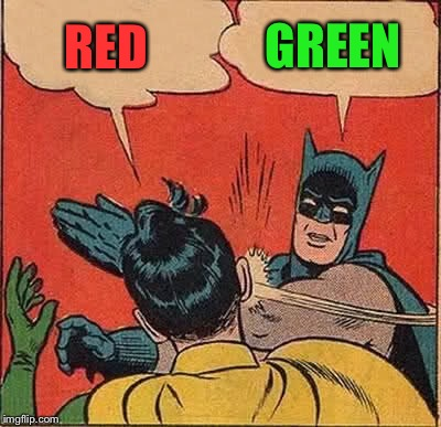 Batman Slapping Robin Meme | RED GREEN | image tagged in memes,batman slapping robin | made w/ Imgflip meme maker