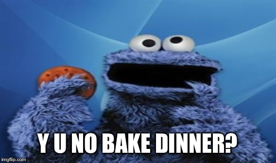 Y U NO BAKE DINNER? | made w/ Imgflip meme maker