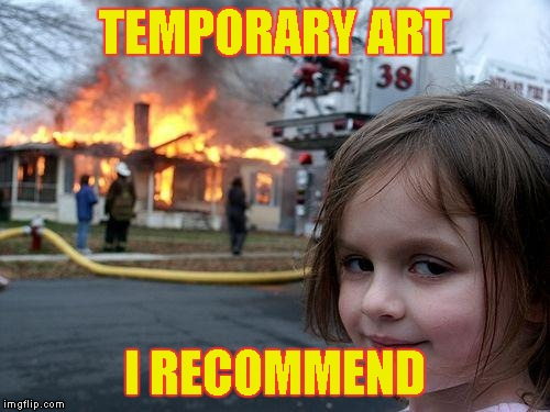 Disaster Girl Meme | TEMPORARY ART I RECOMMEND | image tagged in memes,disaster girl | made w/ Imgflip meme maker
