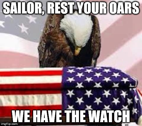 SAILOR, REST YOUR OARS WE HAVE THE WATCH | image tagged in rip | made w/ Imgflip meme maker