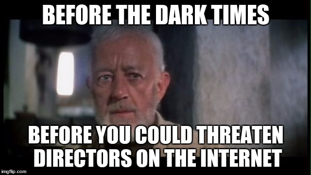 Obi-Wan's feelings on society. | BEFORE THE DARK TIMES BEFORE YOU COULD THREATEN DIRECTORS ON THE INTERNET | image tagged in obi wan kenobi before the dark times,star wars,the last jedi | made w/ Imgflip meme maker