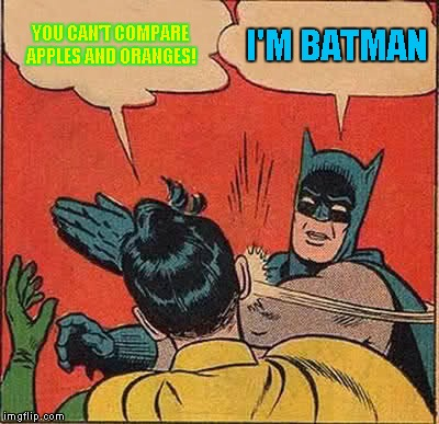 Batman Slapping Robin Meme | YOU CAN'T COMPARE APPLES AND ORANGES! I'M BATMAN | image tagged in memes,batman slapping robin | made w/ Imgflip meme maker