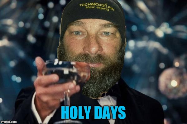 HOLY DAYS | made w/ Imgflip meme maker