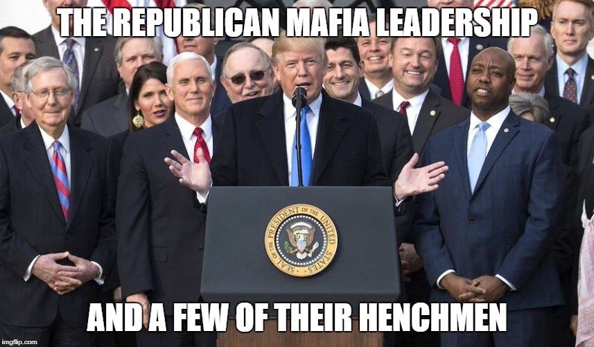 Republican Mafia | THE REPUBLICAN MAFIA LEADERSHIP AND A FEW OF THEIR HENCHMEN | image tagged in trump donaldtrump republican republicans house senate paulryan paul ryan mitchmcconnell mitch mcconnell mafia henchmen leadershi | made w/ Imgflip meme maker