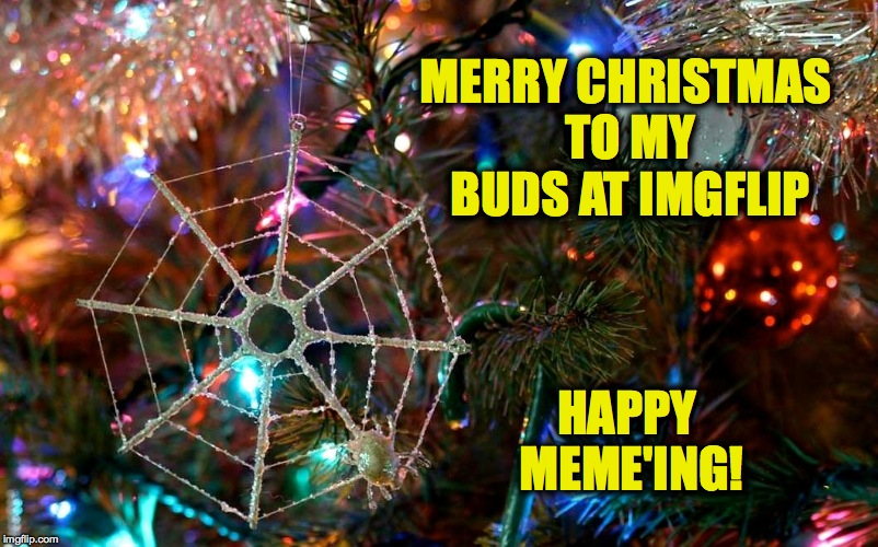 A Christmas Greeting To All | MERRY CHRISTMAS TO MY BUDS AT IMGFLIP HAPPY MEME'ING! | image tagged in keep on meme'ing | made w/ Imgflip meme maker