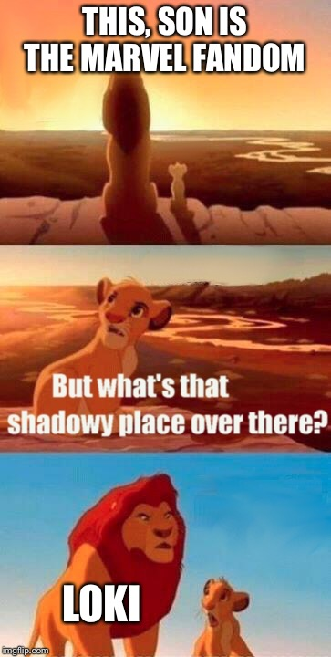 Simba Shadowy Place Meme | THIS, SON IS THE MARVEL FANDOM LOKI | image tagged in memes,simba shadowy place,funny,marvel,loki | made w/ Imgflip meme maker
