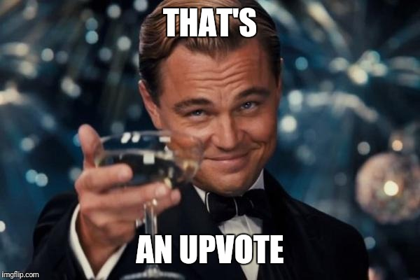 Leonardo Dicaprio Cheers Meme | THAT'S AN UPVOTE | image tagged in memes,leonardo dicaprio cheers | made w/ Imgflip meme maker