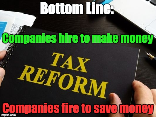 Jobs | Bottom Line: Companies fire to save money Companies hire to make money | image tagged in tax reform,trickle down,taxes,income inequality | made w/ Imgflip meme maker
