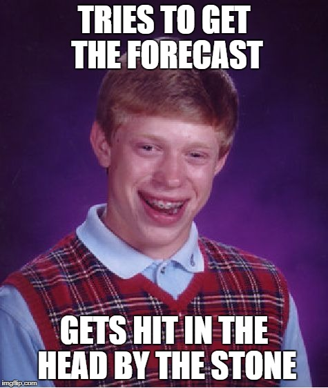Bad Luck Brian Meme | TRIES TO GET THE FORECAST GETS HIT IN THE HEAD BY THE STONE | image tagged in memes,bad luck brian | made w/ Imgflip meme maker