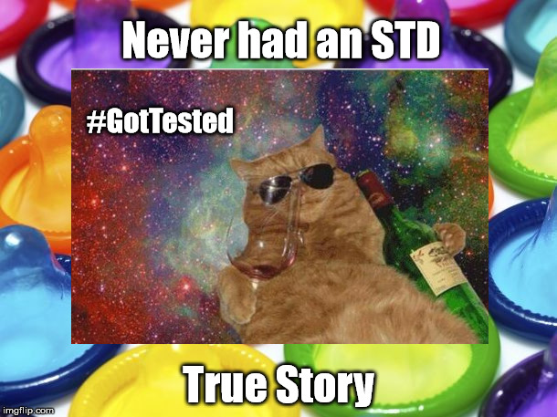 Never had an STD True Story #GotTested | image tagged in condoms,true story | made w/ Imgflip meme maker