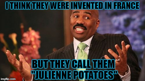 "Steve Harvey Meme | I THINK THEY WERE INVENTED IN FRANCE BUT THEY CALL THEM ""JULIENNE POTATOES"" 