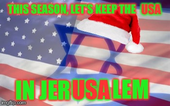 Because spelling errors are just evil | THIS SEASON, LET'S KEEP THE USA USA IN JER LEM | image tagged in jerusalem,united nations,usa,merry christmas,christmas memes | made w/ Imgflip meme maker