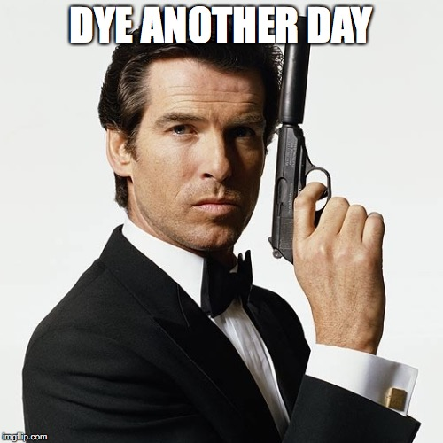 DYE ANOTHER DAY | made w/ Imgflip meme maker