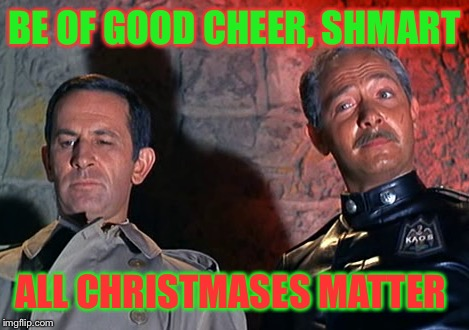 BE OF GOOD CHEER, SHMART ALL CHRISTMASES MATTER | made w/ Imgflip meme maker