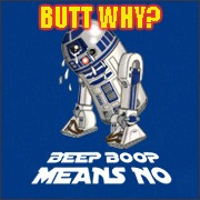 Star Wars R2D2 | BUTT WHY? | image tagged in memes,star wars r2d2,beep boop means no,sexual harassment,grope,touched | made w/ Imgflip meme maker