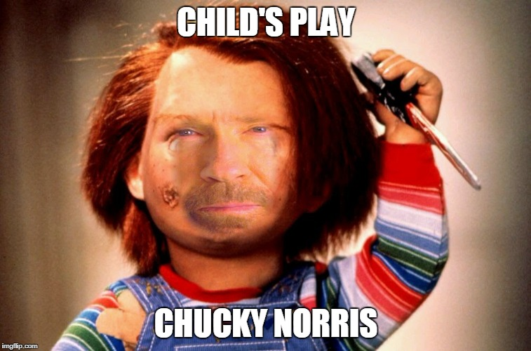 Child's Play Chucky Norris | CHILD'S PLAY CHUCKY NORRIS | image tagged in chuck norris,memes,child's play,chucky | made w/ Imgflip meme maker