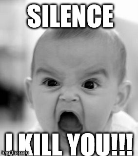 Angry Baby Meme | SILENCE I KILL YOU!!! | image tagged in memes,angry baby | made w/ Imgflip meme maker