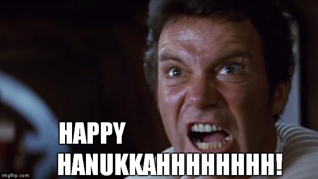William Shatner is actually Jewish | HAPPY HANUKKAHHHHHHHH! | image tagged in captain kirk,khan,hanukkah,meme,funny | made w/ Imgflip meme maker