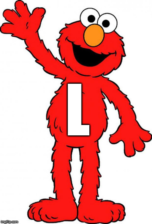 getting clearer! | L | image tagged in elmo,tickle me elmo | made w/ Imgflip meme maker