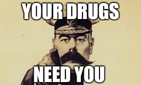 YOUR DRUGS NEED YOU | made w/ Imgflip meme maker